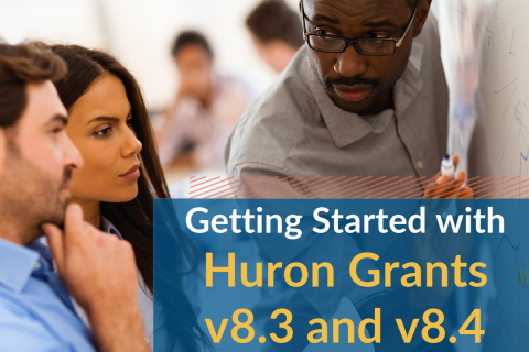 Getting Started with Huron Grants v8.3 and v8.4 (Grantsv8.3_101)