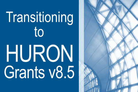 Transitioning to Huron Grants v8.5 (Grants8.5_100)