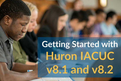 Getting Started with Huron IACUC v8.1 and v8.2 (IACUCv8.2_101)