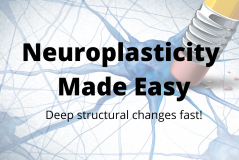 Neuroplasticity Made Easy: Deep structural changes fast!