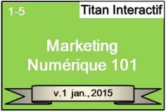 Le marketing numérique 101 - Modules 1 à 5