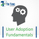 User Adoption Fundamentals 6: Driving User Adoption Before Go-Live (2UA0060)