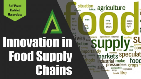 Innovation in Food Supply Chains [Self-paced Certified Masterclass] (SPM004)