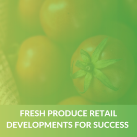Learn to use Fresh Produce Retail Developments for Success (Case Project) (ALP003)