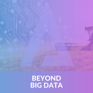 Beyond big data - The case of digital agriculture