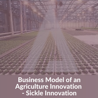 Business model of an Agriculture Innovation company - Sickle Innovation