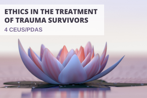 Ethics in the Treatment of Trauma Survivors