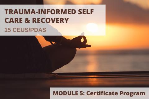 Trauma-informed Self Care & Recovery