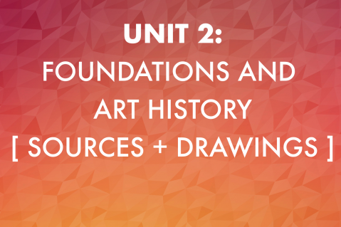 Unit 2: Foundations and Art History (202)
