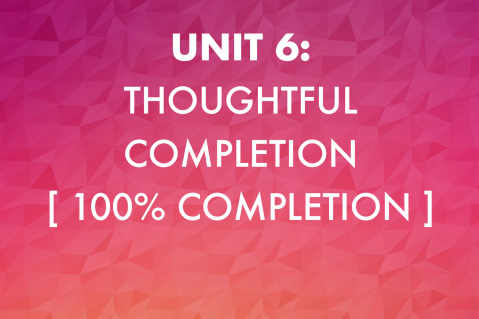Unit 6: Thoughtful Completion (206)