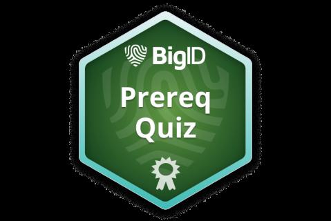 BigID Associate Admin Prereq (Quiz - as-bc-admn-a) (as-bc-admn-a)