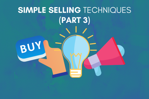 Simple Selling Techniques (Part 3)