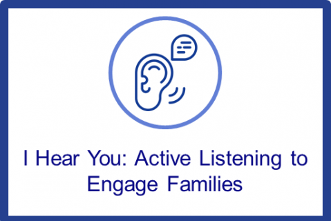 I Hear You: Active Listening to Engage Families