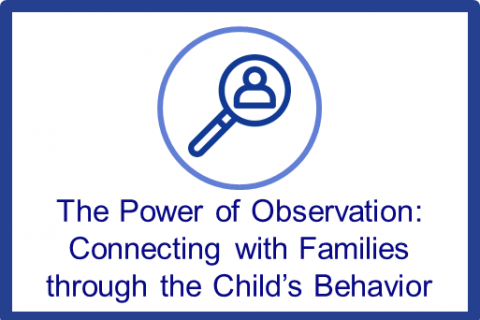 May-June: The Power of Observation: Connecting with Families Through the Child's Behavior