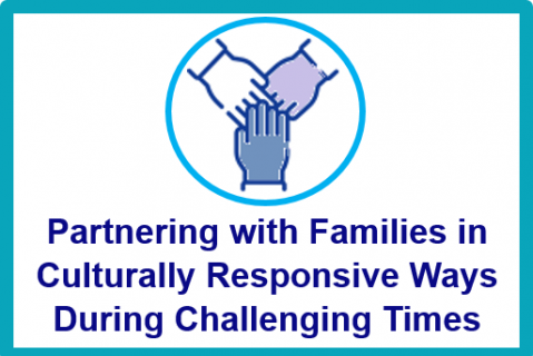 June 2021.Partnering with Families in Culturally Responsive Ways During Challenging Times