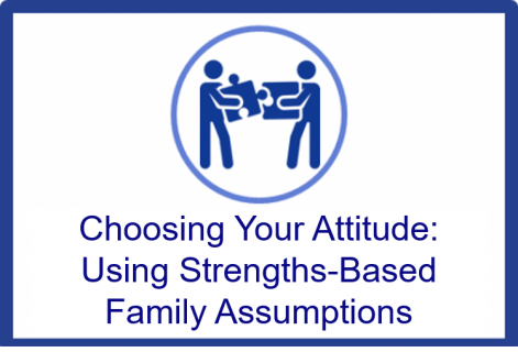 Nov.-Dec.2021.Choosing Your Attitude: Using Strengths-Based Family Assumptions