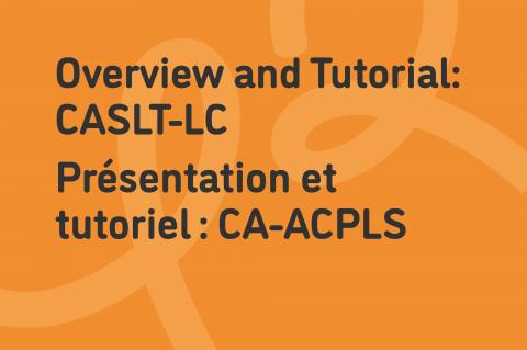 Overview and Tutorial: CASLT-LC | Présentation et Tutoriel : CA-ACPLS (018)