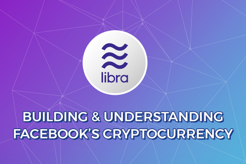 Libra: Building and Understanding Facebook's Cryptocurrency