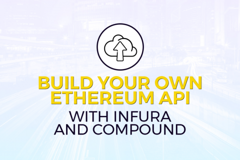 Build Your Own Ethereum API with Infura and Compound