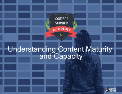 Understanding Content Maturity and Capacity
