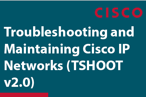 Troubleshooting and Maintaining Cisco IP Networks - TSHOOT (300-135)