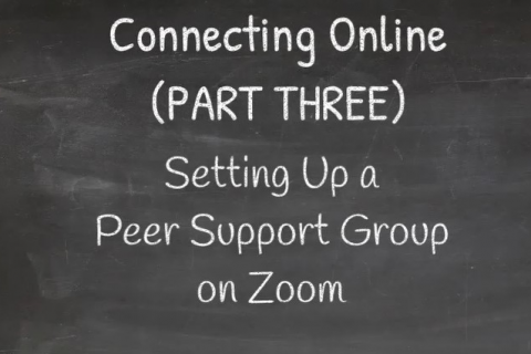 Connecting Online (PART THREE) - Setting Up a Peer Support Group on Zoom (CC_004)