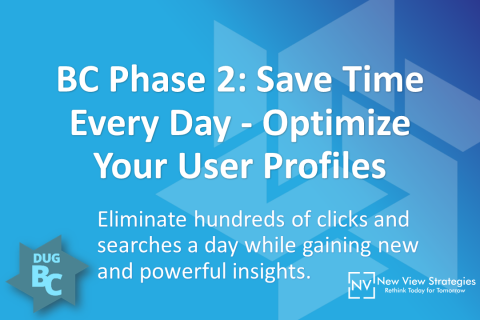 BC Phase 2: Save Time Every Day - Optimize Your User Profiles