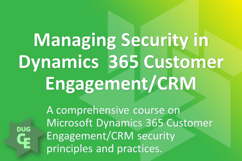 Managing Security in Dynamics 365 Customer Engagement/CRM