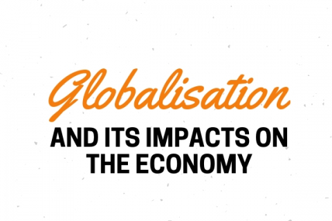 Globalisation & its impacts on the economy