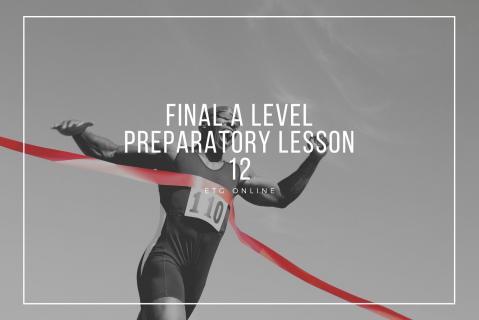 ALP12 - Final A Level Preparatory Lesson (ALP12)