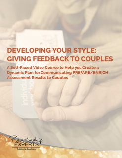 Developing Your Style:Giving Prepare/Enrich Feedback to Couples