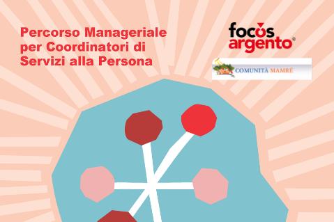 PERCORSO MANAGERIALE PER COORDINATORI DI SERVIZI ALLA PERSONA, Associazione Comunità Mamré (C02)