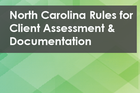 North Carolina Rules for Client Assessment & Documentation [1 HR Remediation]
