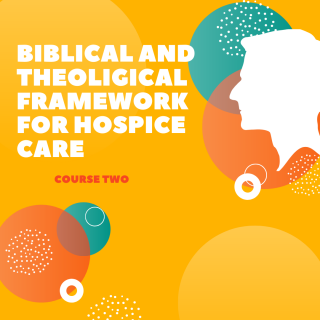 Course Two: Biblical and theological frame work for hospice ministry (HC002)