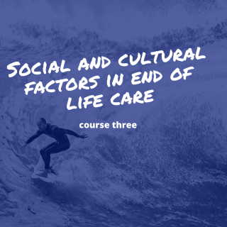 Course Three: Social and Cultural Factors in End of life care (HC003)
