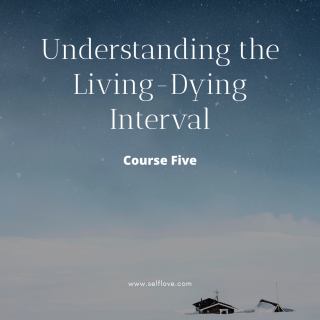 Course Five: Understanding the Living-Dying Interval (HC005)
