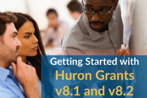 Getting Started with Huron Grants v8.1 and v8.2 (Grantsv8.1_101)