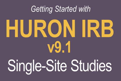 Getting Started with Huron IRB v9.1 Single-Site Studies (607)