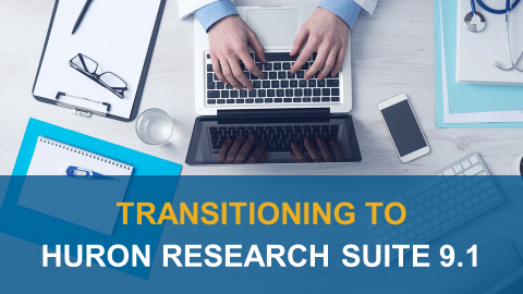 Transitioning to Huron Research Suite 9.1 (1001)