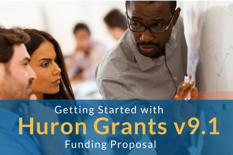 Getting Started with Huron Grants v9.1 Funding Proposal (406)