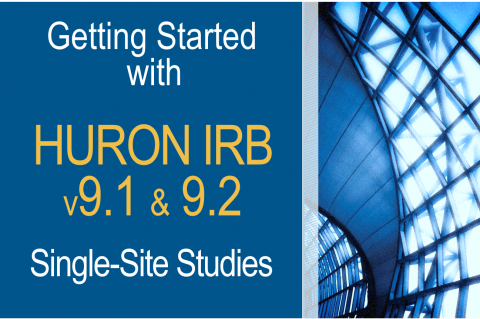 Getting Started with Huron IRB v9.1 & 9.2 Single-Site Studies (607)