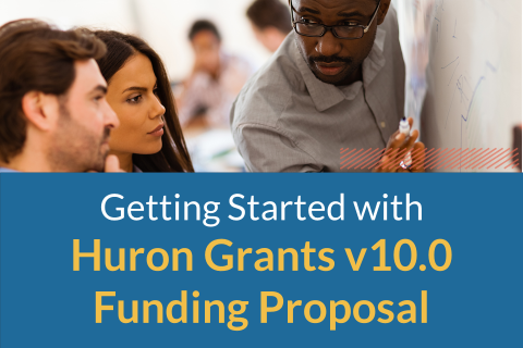 Getting Started with Huron Grants v10.0 Funding Proposal (410)