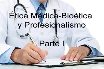 Ética Médica-Bioética y Profesionalismo-Parte I (2 créditos) (IEMC-0001-O)