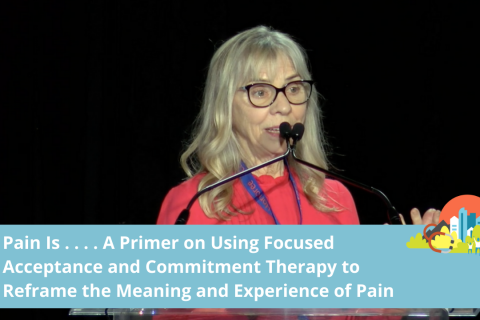 Pain Is . . . . A Primer on Using FACT to Reframe the Meaning and Experience of Pain (NM)