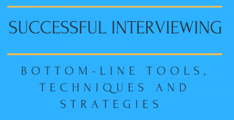 Successful Interviewing:  Bottom-line Tools, Techniques and Strategies