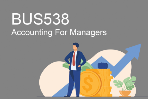 BUS538 Accounting For Managers (BUS538)
