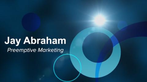 Preemptive Marketing with Jay Abraham