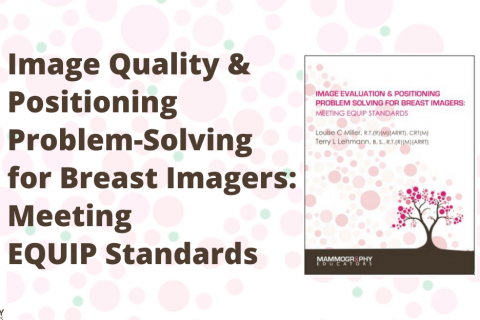 (4/5) Image Quality & Positioning Problem-Solving for Breast Imagers: Meeting EQUIP Standards (MIT4)