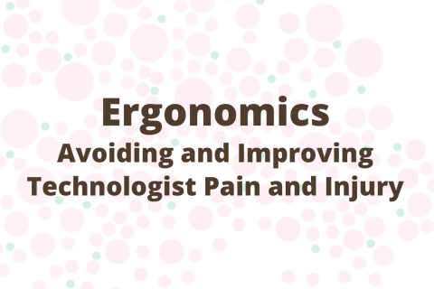 Ergonomics: Avoiding and Improving Technologist Pain and Injury