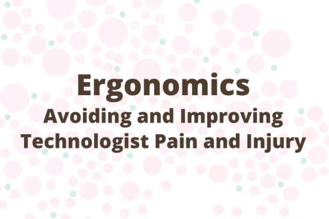 Ergonomics: Avoiding and Improving Technologist Pain and Injury
